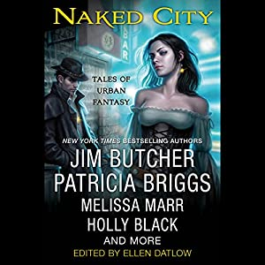 Naked City | [Ellen Datlow (editor), Peter S. Beagle, Elizabeth Bear, Holly Black, Patricia Briggs, Jim Butcher, John Crowley, Jeffrey Ford]