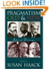 Pragmatism, Old And New: Selected Writings