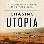 Chasing Utopia: The Future of the Kibbutz in a Divided Israel | David Leach