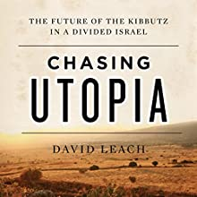 Chasing Utopia: The Future of the Kibbutz in a Divided Israel | Livre audio Auteur(s) : David Leach Narrateur(s) : Richard Clarkin