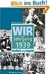 Wir vom Jahrgang 1939: Kindheit und J...