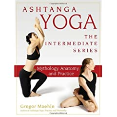 Ashtanga Yoga - The Intermediate Series: Anatomy and Mythology (Ashtanga Yoga Intermediate Series)