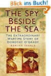 The Spy Beside the Sea: The Extraordi...