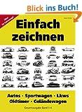Einfach zeichnen: Autos, LKWs, Sportwagen, Oldtimer, Gel�ndewagen. Gesamtausgabe Band 1-4: �ber 50 Motive Schritt f�r Schritt zeichnen