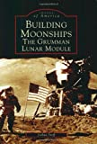 img - for Building Moonships: The Grumman Lunar Module (Images of America: New York) book / textbook / text book
