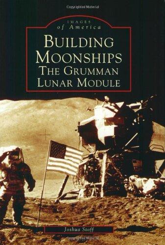 Building Moonships: The Grumman Lunar Module (Images of America: New York)