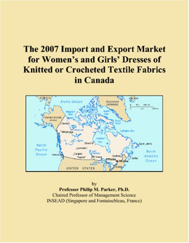 The 2007 Import and Export Market for Womenï¿1/2s and Girlsï¿1/2 Dresses of Knitted or Crocheted Textile Fabrics in Canada