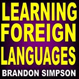 Learning Foreign Languages: Tips for Foreign Language Students, Online Resources for Language Learnersby Brandon Simpson