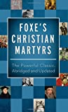 Foxe's Christian Martyrs Paperback (Inspirational Book Bargains) John Foxe