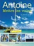 Antoine Mettre les voiles : Le manuel...