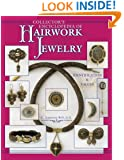 Collector's Encyclopedia of Hairwork Jewelry: Identification & Values