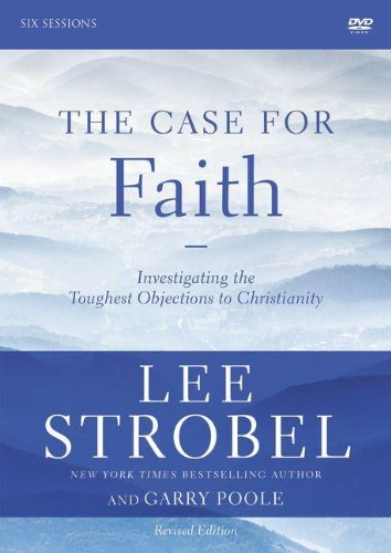 The Case for Faith Revised Edition: A DVD Study: Investigating the Toughest Objections to Christianity, Strobel, Lee; Poole, Garry D.