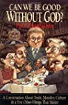 Can We Be Good Without God?: A Conver...