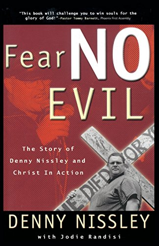 Fear No Evil: The Story of Denny Nissley and Christ in Action