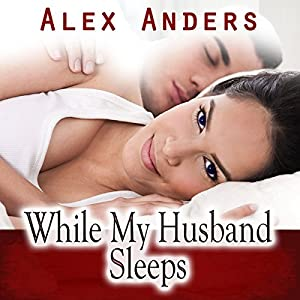 While My Husband Sleeps (M-F Cuckold Female Dominance Male Submission Erotica) Audiobook