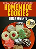 How to Make Delicious Homemade Cookies (How to Make Delicious Pastries Book 1)