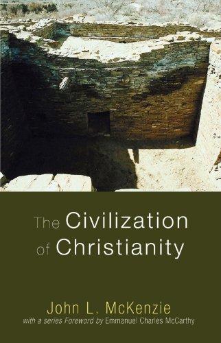 The Civilization of Christianity (John L. McKenzie Reprints)