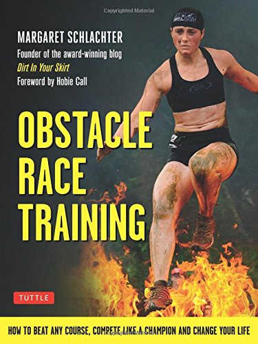 Obstacle Race Training: How to Beat Any Course, Compete Like a Champion and Change Your Life PDF