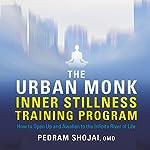 The Urban Monk Inner Stillness Training Program: How to Open Up and Awaken to the Infinite River of Life   Pedram Shojai