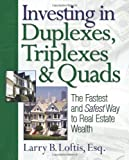img - for Investing in Duplexes, Triplexes, and Quads: The Fastest and Safest Way to Real Estate Wealth [Paperback] [2006] (Author) Larry B. Loftis book / textbook / text book