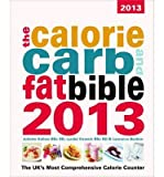 img - for The Calorie, Carb & Fat Bible 2013: The UK's Most Comprehensive Calorie Counter (Paperback) - Common book / textbook / text book