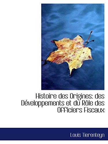 Histoire des Origines: des Développements et du RÃ'le des Officiers Fiscaux