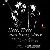 Here, There, and Everywhere: My Life Recording the Music of The Beatles | [Geoff Emerick, Howard Massey]