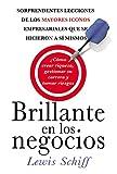 Brillante en los negocios: Sorprendentes lecciones de los mayores iconos empresariales que se hicieron a sí mismos (Spanish Edition)