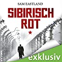 Sibirisch Rot Audiobook by Sam Eastland Narrated by Olaf Pessler