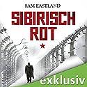 Sibirisch Rot Hörbuch von Sam Eastland Gesprochen von: Olaf Pessler