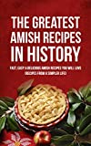 The Greatest Amish Recipes In History: Fast, Easy & Delicious Amish Recipes You Will Love (Recipes From a Simpler Life)