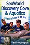 SeaWorld, Discovery Cove & Aquatica: Orlando's Salute to the Seas