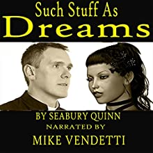 Such Stuff as Dreams Audiobook by Seabury Quinn Narrated by Mike Vendetti