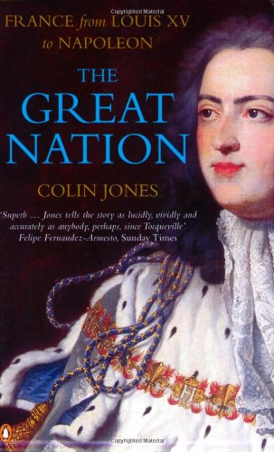 The Great Nation: France from Louis XV to Napoleon (New Penguin History of France)