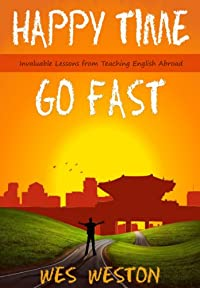 (FREE on 6/13) Happy Time Go Fast: Invaluable Lessons From Teaching English Abroad by Wes Weston - http://eBooksHabit.com
