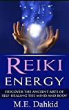 Reiki Energy: Discover the Ancient Arts of Self-Healing the Mind and Body (Reiki for Beginners, Reiki books, Reiki healing, Reiki kindle books, reiki attunement, reiki symbols, chakras)