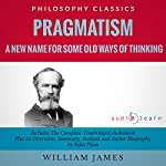 Pragmatism: A New Name for Some Old Ways of Thinking | William James,Sofia Pisou