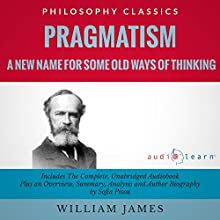 Pragmatism: A New Name for Some Old Ways of Thinking (       UNABRIDGED) by William James, Sofia Pisou Narrated by Moe Egan