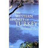 The Western Shores of Turkey: Discovering the Aegean and Mediterranean Coastsby John Freely