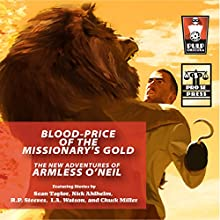 Blood-Price of the Missionary's Gold: The New Adventures of Armless O'Neil Audiobook by Sean Taylor, Nicholas Ahlhelm, R. P. Steeves, I. A. Watson, Chuck Miller Narrated by Troy Cunningham