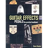 Guitar Effects Pedals: The Practical Handbookpar Dave Hunter