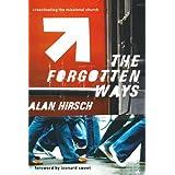 The Forgotten Ways: Reactivating the Missional Church ~ Alan Hirsch