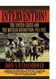 Intervention!: The United States and the Mexican Revolution, 1913-1917 (0393313182) by Eisenhower, John S. D.