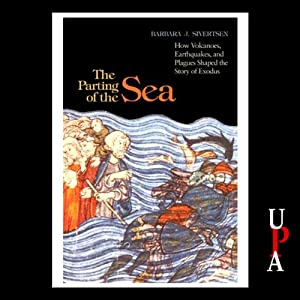 The Parting of the Sea: How Volcanoes, Earthquakes, and Plagues Shaped the Story of Exodus | [Barbara J. Sivertsen]