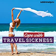 Cope with Travel Sickness: Travel in Total Comfort with Subliminal Messages  by Subliminal Guru Narrated by Subliminal Guru