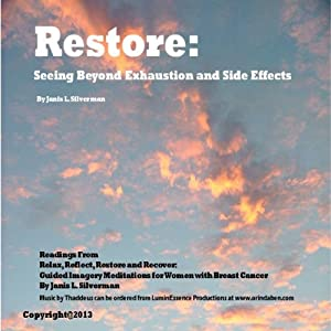 Restore: Seeing Beyond Exhaustion and Side Effects: Selections from Relax, Reflect, Restore, and Recover: Guided Imagery Meditations for Women With Breast Cancer | [Janis L. Silverman]