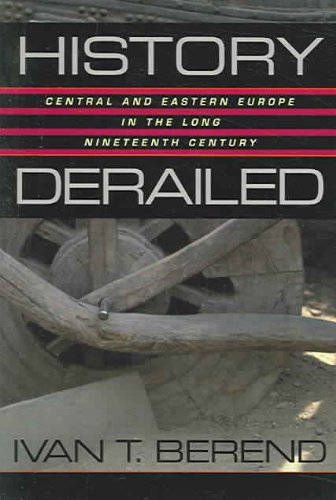 History Derailed: Central and Eastern Europe in the Long...