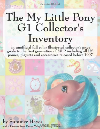 The My Little Pony G1 Collector's Inventory: an unofficial full color illustrated collector's price guide to the first generation of MLP including all. playsets and accessories released before 1997