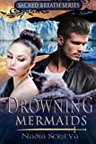 Nadia Scrieva Drowning Mermaids: 1 (Sacred Breath)