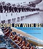 img - for Come Fly with Us!: A Global History of the Airline Hostess Hardcover March 1, 2003 book / textbook / text book